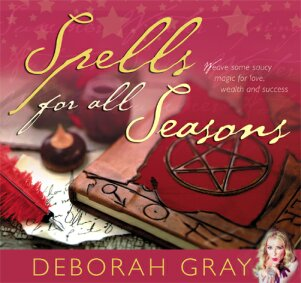 Cover of Spells For All Seasons : Bewitching ways to love, wealth and happiness by Deborah Gray - click for larger image